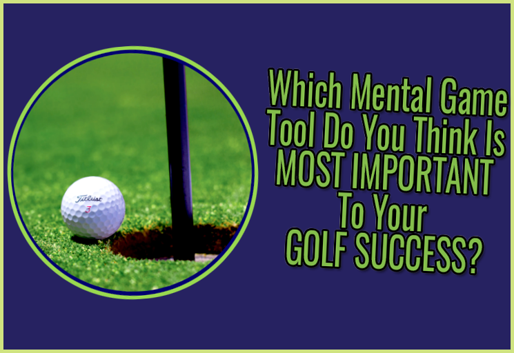 Which mental game tool do you think is most important to your golf success