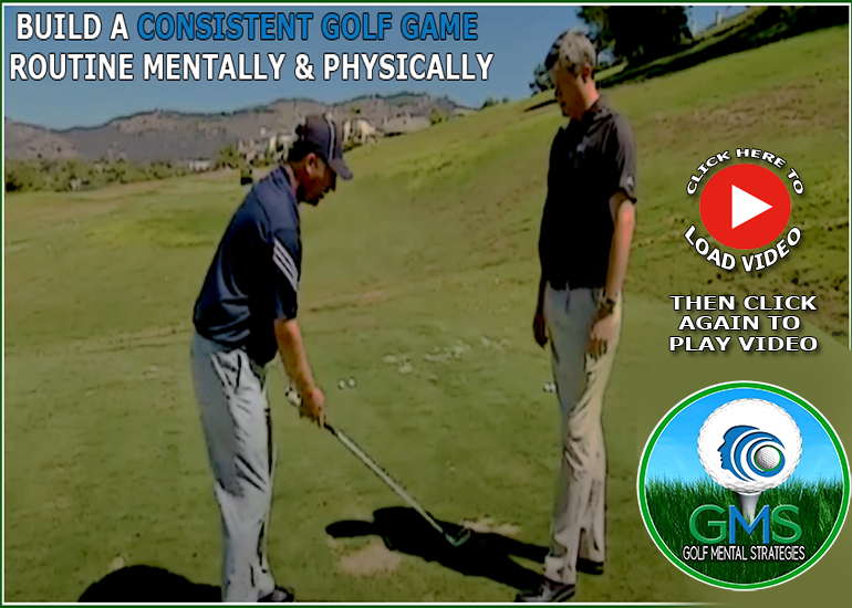 BUILD A CONSISTENT GOLF GAME ROUTINE MENTALLY AND PHYSICALLY